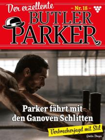 Der exzellente Butler Parker 18 – Kriminalroman: Parker fährt mit den Ganoven Schlitten