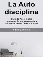 La Auto disciplina: Guía de Acción para completar lo que empezaste y aumentar la fuerza de voluntad