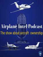 Bonanza Owner Interview   Airplane Intel Podcast Episode 62   Aviation Podcast