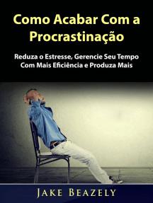 Como Acabar Com a Procrastinação