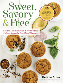 Sweet, Savory & Free: Insanely Delicious Plant-Based Recipes Without Any of the Top 8 Food Allergens