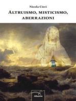 Altruismo, misticismo, aberrazioni