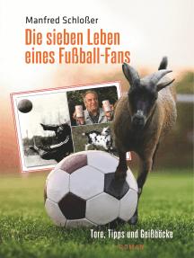 Die sieben Leben eines Fußball-Fans: Tore, Tipps und Geißböcke