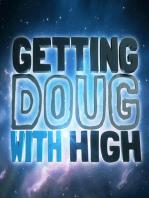 Ep 148 pt. 2 Bong-a-thon | Getting Doug with High