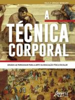 A Técnica Corporal: Gradus Ad Parnassum para a Arte da Educação Física Escolar