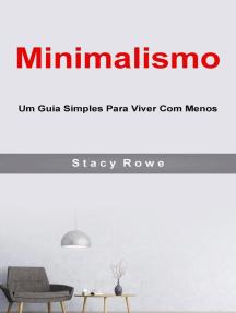 Minimalismo: Um Guia Simples Para Viver Com Menos