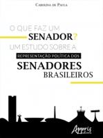 O que Faz Um Senador? Um Estudo sobre a Representação Política dos Senadores Brasileiros
