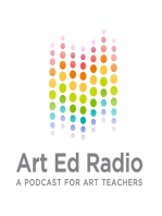 Ep. 041 - Art Teachers are the Key to Growing the Creative Leaders of Tomorrow