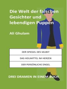Die Welt der falschen Gesichter und lebendigen Puppen: Drei Dramen in einem Buch