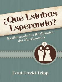 ¿Qué estabas esperando?: Redimiendo las realidades del matrimonio