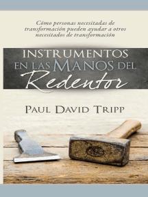 Instrumentos en las manos del Redentor: Cómo personas necesitadas de transformación pueden ayudar a otros necesitados de transformación