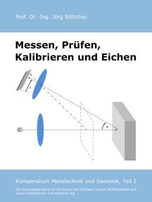 Messen, Prüfen, Kalibrieren und Eichen: Kompendium Messtechnik und Sensorik, Teil 1