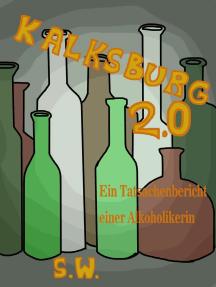 Kalksburg 2.0: Tatsachenbericht, Gedanken und Gefühle einer Alkoholabhängigen