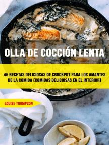 Olla De Cocción Lenta: 45 Recetas Deliciosas De Crockpot Para Los Amantes De La Comida (Comidas Deliciosas En El Interior): cocina/general