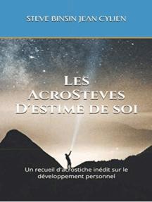 Les AcroSteves d'Estime de soi: Un recueil d'acrostiche inédit sur le développement personnel