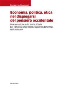 Economia, politica, etica nel dispiegarsi del pensiero occidentale: Una narrazione sulla storia d'Italia per fatti essenziali: radici, tappe fondamentali, realtà attuale