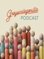 Greyscalegorilla Podcast Ep. 76