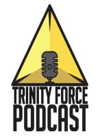 The Trinity Force Podcast - Episode 602