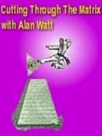 "June 26, 2016 ""Cutting Through the Matrix"" with Alan Watt (Blurb, i.e. Educational Talk)"