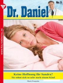 Dr. Daniel Classic 3 – Arztroman: Keine Hoffnung