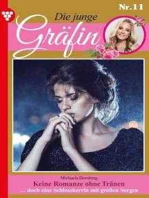 Die junge Gräfin 11 – Adelsroman: Keine Romanze ohne Tränen