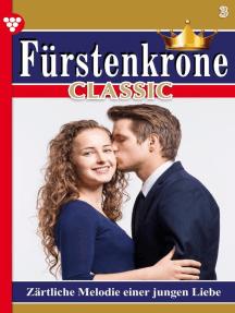 Fürstenkrone Classic 3 – Adelsroman: Zärtliche Melodie einer jungen Liebe