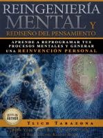 Reingeniería mental y rediseño del pensamiento, aprende a reprogramar tus procesos mentales y generar una reinvención personal