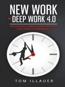 New Work vs. Deep Work 4.0: Praxistipps direkt von Startups aus dem Silicon Valley