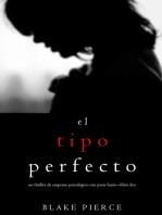 El Tipo Perfecto (Thriller de suspense psicológico con Jessie Hunt—Libro Dos)