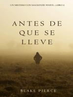 Antes De Que Se Lleve (Un Misterio con Mackenzie White—Libro 4)