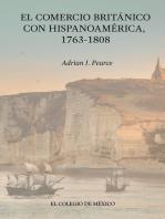 El Comercio Británico con Hispanoamérica, 1763-1808