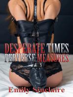 Desperate Times, Perverse Measures