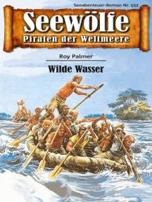 Seewölfe - Piraten der Weltmeere 552: Wilde Wasser