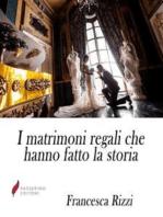 I matrimoni regali che hanno fatto la storia