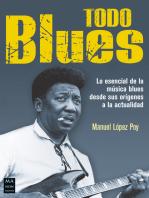 Todo blues: Lo esencial de la música blues desde sus orígenes a la actualidad