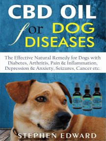 CBD Oil for Dog Diseases: The Effective Natural Remedy for Dogs with Diabetes, Arthritis, Pain & Inflammation, Depression & Anxiety, Seizures, Cancer etc.