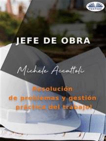 Jefe De Obra: Resolución De Problemas Y Gestión Práctica Del Trabajo