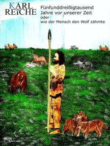 Fünfunddreißigtausend Jahre vor unserer Zeit: oder wie der Mensch den Wolf zähmte