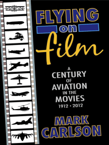 Flying on Film: A Century of Aviation in the Movies, 1912 - 2012
