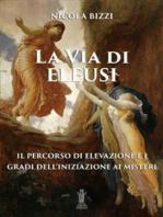 La Via di Eleusi: il percorso di elevazione e i gradi dell'iniziazione ai Misteri