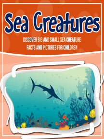 Sea Creatures: Discover Big And Small Sea Creature Facts And Pictures For Children