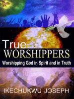 True Worshippers (Worshipping God in Spirit and in Truth)