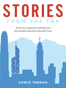 Stories from the Top: The 8 Core Leadership Challenges and How the Best Executives Overcame Them