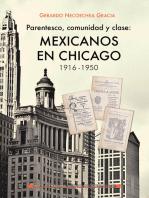 Parentesco, comunidad y clase: mexicanos en Chicago, 1916-1950.