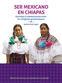 Ser mexicano en Chiapas: Identidad y ciudadanización entre los refugiados guatemaltecos en La Trinitaria