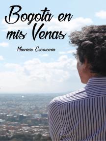 BOGOTÁ EN MIS VENAS: Un relato picante y divertido sobre la Bogotá de los sesenta y setenta
