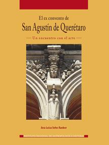 El ex convento de San Agustín de Querétaro: Un encuentro con el arte