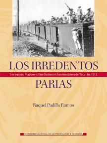 Los irredentos parias.: Los yaquis, Madero y Pino Suárez en las elecciones de Yucatán, 1911
