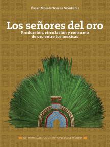 Los señores del oro: Producción, circulación y consumo de oro entre los mexicas