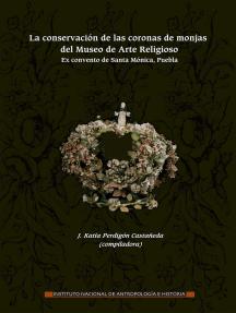 La conservación de las coronas de monjas del Museo de Arte Religioso: Ex convento de Santa Mónica, Puebla